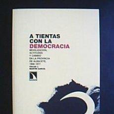 Libros de segunda mano: A TIENTAS CON LA DEMOCRACIA. MOVILIZACIÓN, ACTITUDES Y CAMBIO EN LA PROVINCIA DE ALBACETE, 1966-1977. Lote 31289236