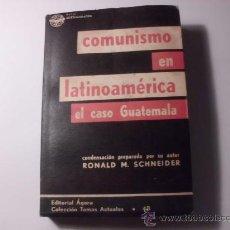 Libros de segunda mano: COMUNISMO EN LATINOAMERICA EL CASO GUATEMALA, RONALD SCHNEIDER. 1959 L 531. Lote 31401926
