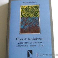 Libros de segunda mano: HIJOS DE LA VIOLENCIA,CAMPESINOS DE COLOMBIA SOBREVIVEN A GOLPES DE PAZ,ALEJANDRO GARCIA. Lote 31536073