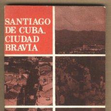 Libros de segunda mano: SANTIAGO DE CUBA, CIUDAD BRAVÍA. FIDEL CASTRO,JOSÉ MARTÍ,JOSÉ MACEO. COMUNISMO.. Lote 31723356