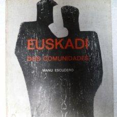 Libros de segunda mano: EUSKADI DOS COMUNIDADES - MANU ESCUDERO. Lote 33496279