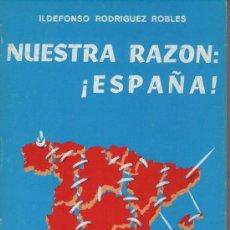 Libros de segunda mano: NUESTRA RAZÓN: ¡ESPAÑA!, DE ILDEFONSO RODRÍGUEZ ROBLES. EDICIÓN DEL AUTOR, VALLADOLID, 1981.. Lote 37535008