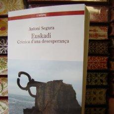 Libros de segunda mano: EUSKADI. CRÒNICA D'UNA DESESPERANÇA . AUTOR : SEGURA, ANTONI. Lote 32208782