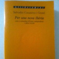 Libros de segunda mano: PER UNA NOVA IBERIA COM A COMUNITAT D'ESTATS INDEPENDENTS I ALTRES ESCRITS / S. CASANOVA.. Lote 32505079