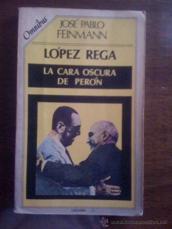 LOPEZ REGA, LA CARA OSCURA DE PERON, DE JOSÉ PABLO FEINMANN. LEGASA, 1987 (Libros de Segunda Mano - Pensamiento - Política)