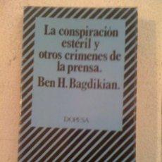 Libros de segunda mano: LA CONSPIRACIÓN ESTÉRIL Y OTROS CRÍMENES DE LA PRENSA, DE BEN H. BAGDIKIAN. DOPESA, 1973. Lote 32761882