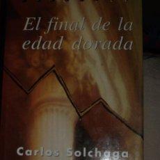 Libros de segunda mano: SOLCHAGA, CARLOS: EL FINAL DE LA EPOCA DORADA, TAURUS, MADRID, 1997. Lote 32834158
