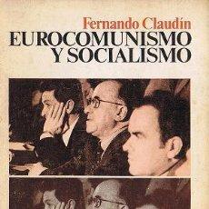Libros de segunda mano: FERNANDO CLAUDIN - EUROCOMUNISMO Y SOCIALISMO - SIGLO XXI - 1ª EDICIÓN 1977 - CARRILLO. Lote 32834465