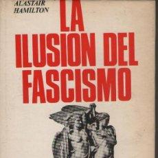 Libros de segunda mano: LA ILUSIÓN DEL FASCISMO, DE ALASTAIR HAMILTON. ED. LUIS DE CARALT, 1973. FASCISMO. Lote 32840357