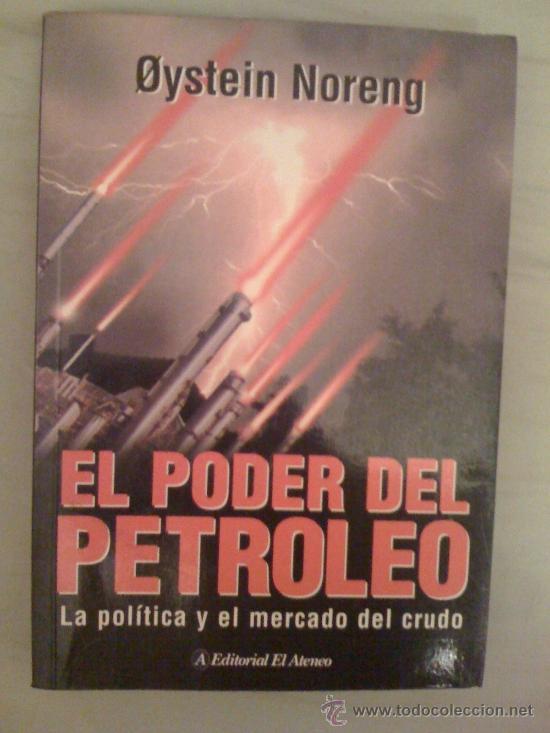 EL PODER DEL PETRÓLEO, DE ØYSTEIN NORENG. EL ATENEO, 2003 (Libros de Segunda Mano - Pensamiento - Política)