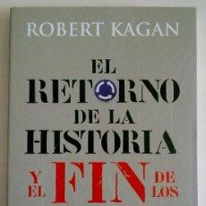 Libros de segunda mano: EL RETORNO DE LA HISTORIA Y EL FIN DE LOS SUEÑOS (DE ROBERT KAGAN) ED. TAURUS (2008) 1ª EDICIÓN. Lote 32859753
