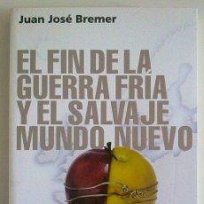 Libros de segunda mano: EL FIN DE LA GUERRA FRÍA Y EL SALVAJE MUNDO NUEVO (DE J.J. BREMER) ED. TAURUS (2007). Lote 32859846