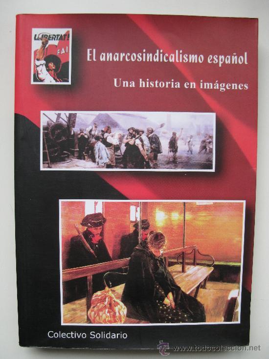 Libros de segunda mano: EL ANARCOSINDICALISMO ESPAÑOL, UNA HISTORIA EN IMÁGENES - COLECTIVO SOLIDARIO - AÑO 2007. - Foto 1 - 33026388