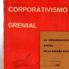 Libros de segunda mano: CORPORATIVISMO GREMIAL, LA ORGANIZACIÓN SOCIAL EN LA ESPAÑA NUEVA, J.V.C. 1937. Lote 33300811