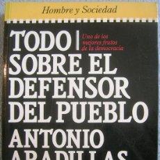 Libros de segunda mano: TODO SOBRE EL DEFENSOR DEL PUEBLO. ANTONIO ARADILLAS. HOMBRE Y SOCIEDAD. P & J. 1985.. Lote 33350449