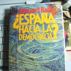 Libros de segunda mano: ¿ESPAÑA HACIA LA DEMOCRACIA? POR EDOUARD BAILBY DE ARGOS VERGARA EN BARCELONA 1977 PRIMERA EDICIÓN. Lote 33662785