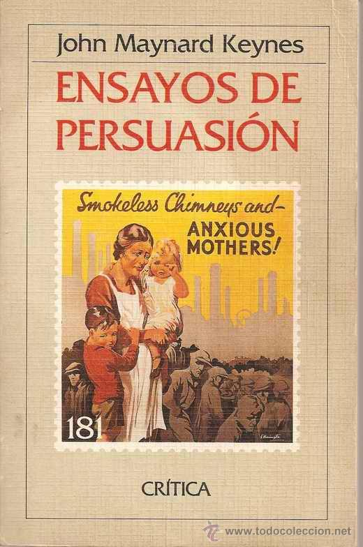 essay persuasion john maynard keynes John maynard keynes am i a liberal  it was reprinted in keynes's 1931 essays in persuasion (ch iv3,  as far as we know, this essay is in the public domain.