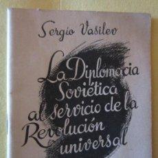 Libros de segunda mano: LA DIPLOMACIA SOVIETICA AL SERVICIO DE LA REVOLUCION UNIVERSAL-SERGIO VASILEV- 1944. Lote 34242485