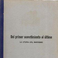 Libros de segunda mano: DEL PRIMER SOMETIMIENTO AL ÚLTIMO: LA UTOPÍA DEL MARXISMO. Lote 34285738