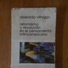 Libros de segunda mano: REFORMISMO Y REVOLUCIÓN EN EL PENSAMIENTO LATINOAMERICANO, DE ABELARDO VILLEGAS. SIGLO XXI, 1980. Lote 34929980