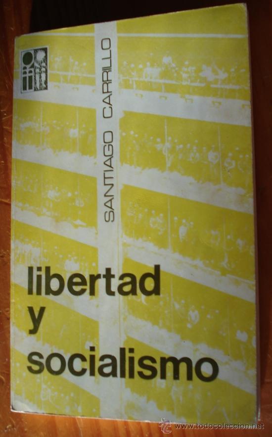 LIBERTAD Y SOCIALISMO. SANTIAGO CARRILLO (Libros de Segunda Mano - Pensamiento - Política)