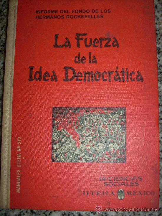LA UERZA DE LA IDEA DEMOCRATICA (INFORME FONDO HERMANOS ROCKEFELLER) - MÉXICO - 1964 - RARO! (Libros de Segunda Mano - Pensamiento - Política)