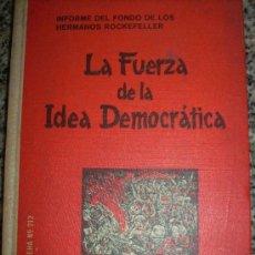 Libros de segunda mano: LA UERZA DE LA IDEA DEMOCRATICA (INFORME FONDO HERMANOS ROCKEFELLER) - MÉXICO - 1964 - RARO!. Lote 35223379