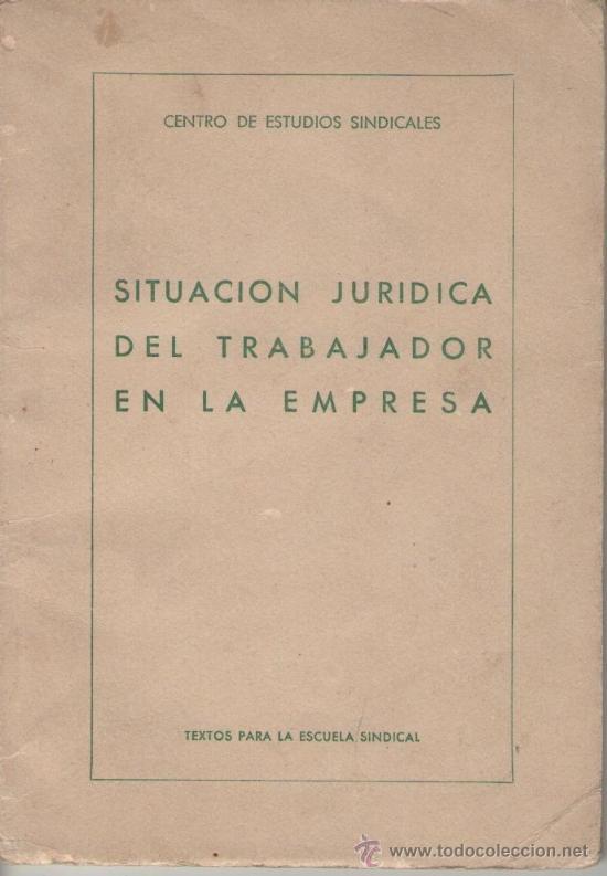 SITUACIÓN JURÍDICA DEL TRABAJADOR EN LA EMPRESA. TEXTOS PARA ESCUELA SINDICAL. FALANGE SINDICALISMO (Libros de Segunda Mano - Pensamiento - Política)