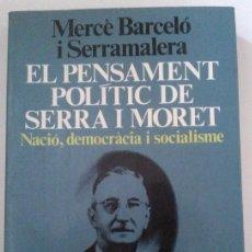 Libros de segunda mano: PENSAMENT POLÍTIC DE SERRA I MORET (NACIÓ, DEMOCRÀCIA I SOCIALISME) M. BARCELÓ SERRAMALERA.EN CATALÀ. Lote 35741018