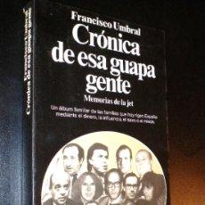 Libros de segunda mano: CRONICA DE ESA GUAPA GENTE. MEMORIAS DE LA JET. / UMBRAL, FRANCISCO.. Lote 35817532