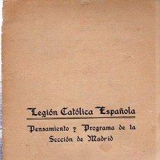 Libros de segunda mano: LEGIÓN CATÓLICA ESPAÑOLA, PENSAMIENTO Y PROGRAMA DE LA SECCIÓN DE MADRID, 1937, 20PÁGS, 14X21CM. Lote 35971780
