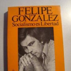 Livros em segunda mão: FELIPE GONZÁLEZ - SOCIALISMO ES LIBERTAD (ED. GALBA, 1978). 1ª ED. PSOE + NOTAS DE ANTONIO GUERRA.. Lote 36128555