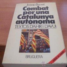 Libros de segunda mano: COMBAT PER UNA CATALUNYA AUTONOMA ( JOSEP BENET) EN CATALA 1ª EDICION 1980 (LE5). Lote 36499033