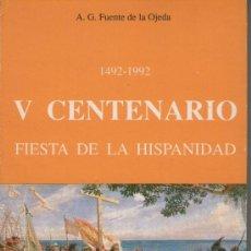 Libros de segunda mano: V CENTENARIO, FIESTA DE LA HISPANIDAD, DE A. G. FUENTE DE LA OJEDA. ED. OJEDA, 1991. HISPANIDAD. Lote 37094228