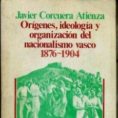 Libros de segunda mano: CORCUERA ATIENZA : ORÍGENES, IDEOLOGÍA Y ORGANIZACIÓN DEL NACIONALISMO VASCO (SIGLO XXI, 1979). Lote 37272409