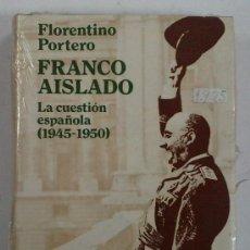 Libros de segunda mano: PORTERO, FLORENTINO: FRANCO AISLADO, LA CUESTION ESPAÑOLA (1945-1950) AGUILAR MAIOR. PRECINTADO. Lote 122848039