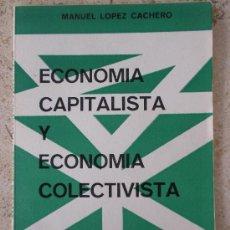Libros de segunda mano: ECONOMIA CAPITALISTA Y ECONOMIA COLECTIVISTA - MANUEL LOPEZ CACHERO - ED. ZYX (1965). Lote 37398936