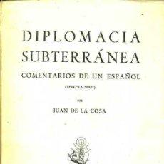 Libros de segunda mano: JUAN DE LA COSA, ASTRONAUTA : DIPLOMACIA SUBTERRÁNEA -COMENTARIOS DE UN ESPAÑOL 3ª SERIE (1948) . Lote 57335466