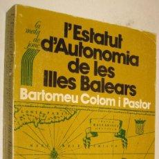Libros de segunda mano: L´ESTATUT D´AUTONOMIA DE LES ILLES BALEARS - BARTOMEU COLOM - EN CATALAN *. Lote 37587221