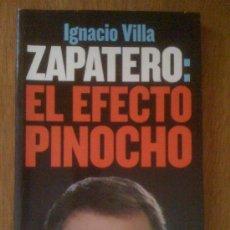 Libros de segunda mano: ZAPATERO: EL EFECTO PINOCHO, DE IGNACIO VILLA. LA ESFERA DE LOS LIBROS, 2007. Lote 37687807