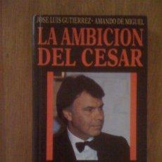 Libros de segunda mano: LA AMBICIÓN DEL CÉSAR, DE JOSÉ LUIS GUTIERREZ Y AMANDO DE MIGUEL. TEMAS DE HOY, 1989. Lote 37866897