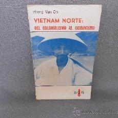 Libros de segunda mano: VIETNAM NORTE: DEL COLONIALISMO AL COMUNISMO. Lote 38078978