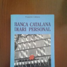 Libros de segunda mano: BANCA CATALANA DIARI PERSONAL CRÓNICA DE LA HISTORIA BANCO NACIONALISTA JORDI PUJOL CIU CONVERGÈNCIA. Lote 38297001