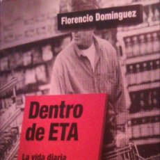 Libros de segunda mano: FLORENCIO DOMÍNGUEZ: DENTRO DE ETA. 4ª EDICIÓN, MADRID, 2002. Lote 38316060