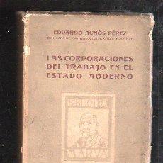 Libros de segunda mano: EDUARDO AUNÓS,1928,LAS CORPORACIONES DEL TRABAJO EN EL ESTADO MODERNO,MADRID. Lote 38970603
