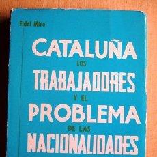 Libros de segunda mano: CATALUÑA, LOS TRABAJADORES Y EL PROBLEMA DE LAS NACIONALIDADES (LA SOLUCION FEDERAL) 1967. Lote 39082503