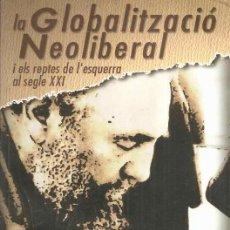 Libros de segunda mano: LA GLOBALITZACIÓ NEOLIBERAL I ELS REPTES DE L'ESQUERRA AL SEGLE XXI - FIDEL CASTRO - GARCÍA MÁRQUEZ. Lote 39123035