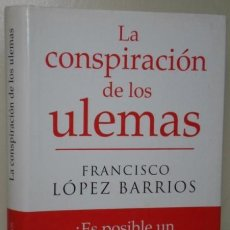 Libros de segunda mano: LA CONSPIRACIÓN DE LOS ULEMAS (DE FRANCISCO LÓPEZ BARRIOS) ED. ALMUZARA (2008) COMO NUEVO!. Lote 39459945