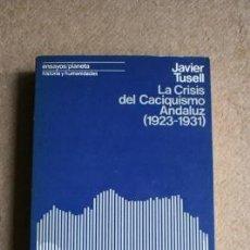 Livres d'occasion: LA CRISIS DEL CACIQUISMO ANDALUZ (1923-1931). TUSELL (JAVIER) MADRID, CUPSA, 1977.. Lote 39554569