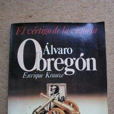 Libros de segunda mano: ÁLVARO OBREGÓN. EL VÉRTIGO DE LA VICTORIA. KRAUZE (ENRIQUE) MÉXICO, FONDO DE CULTURA ECONÓMICA, 1987. Lote 219819760